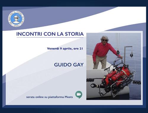 INCONTRI CON LA STORIA. Guido Gay
